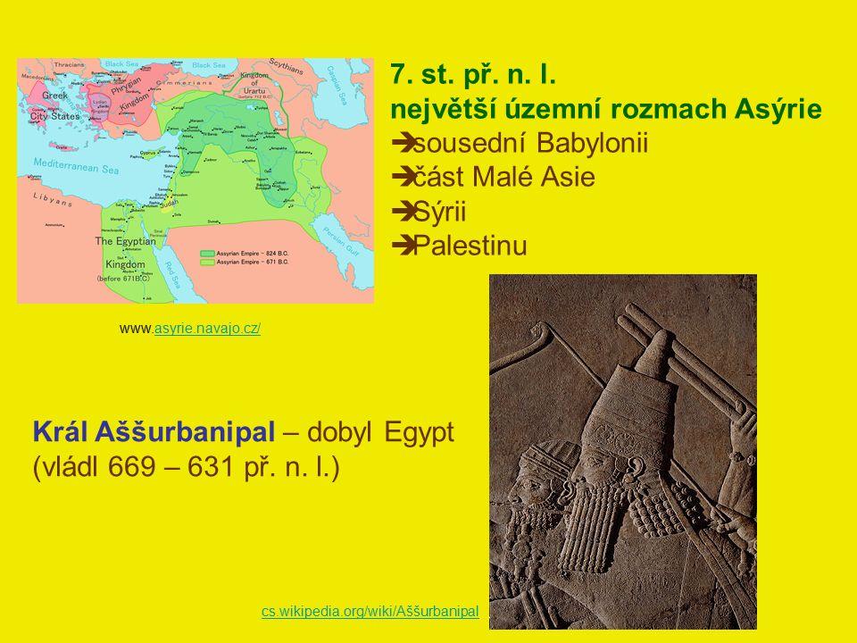 www.asyrie.navajo.cz/asyrie.navajo.cz/ 7. st. př. n. l. největší územní rozmach Asýrie  sousední Babylonii  část Malé Asie  Sýrii  Palestinu Král