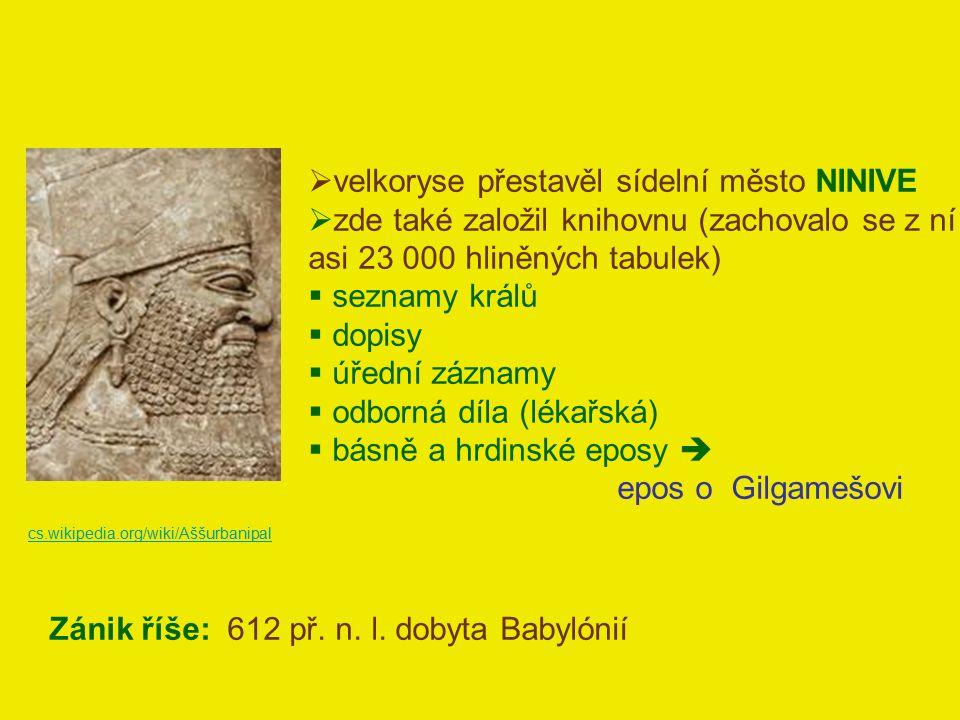  velkoryse přestavěl sídelní město NINIVE  zde také založil knihovnu (zachovalo se z ní asi 23 000 hliněných tabulek)  seznamy králů  dopisy  úře