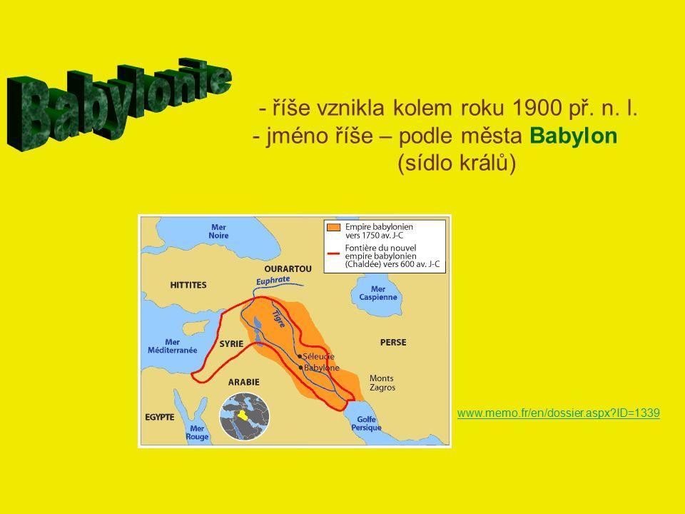 - říše vznikla kolem roku 1900 př. n. l. - jméno říše – podle města Babylon (sídlo králů) www.memo.fr/en/dossier.aspx?ID=1339