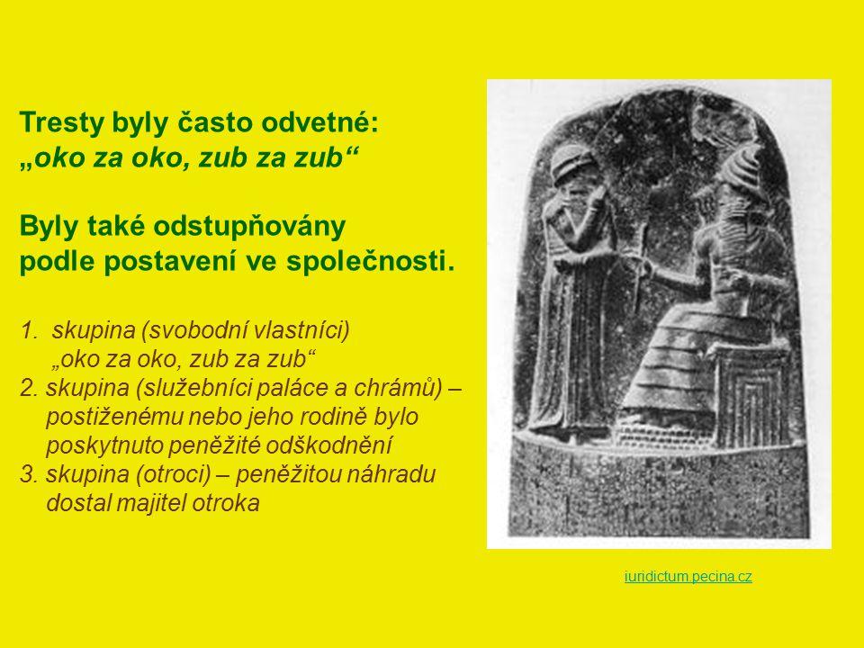 """iuridictum.pecina.cz Tresty byly často odvetné: """"oko za oko, zub za zub"""" Byly také odstupňovány podle postavení ve společnosti. 1.skupina (svobodní vl"""