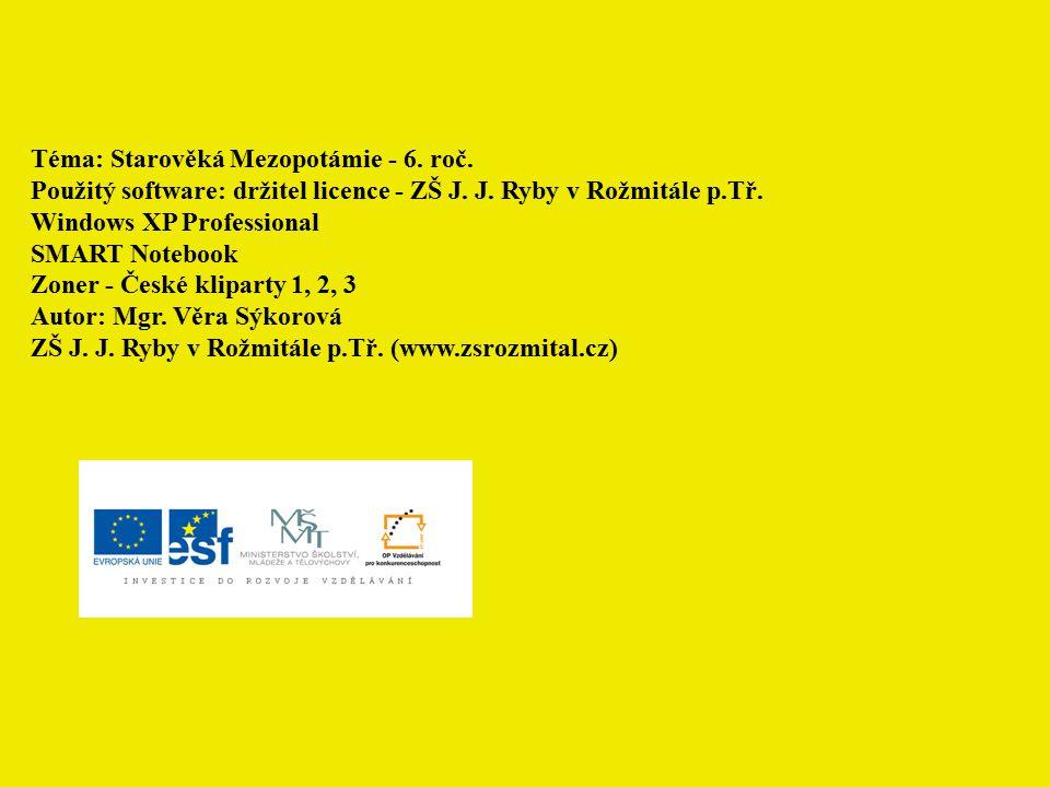 Téma: Starověká Mezopotámie - 6. roč. Použitý software: držitel licence - ZŠ J. J. Ryby v Rožmitále p.Tř. Windows XP Professional SMART Notebook Zoner