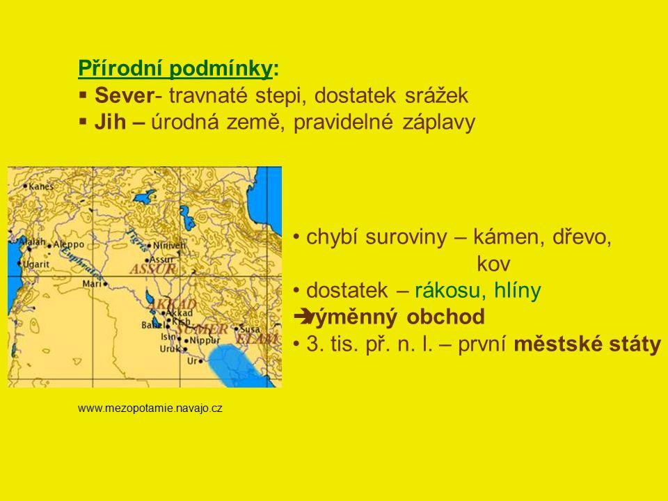Přírodní podmínky:  Sever- travnaté stepi, dostatek srážek  Jih – úrodná země, pravidelné záplavy www.mezopotamie.navajo.cz chybí suroviny – kámen,