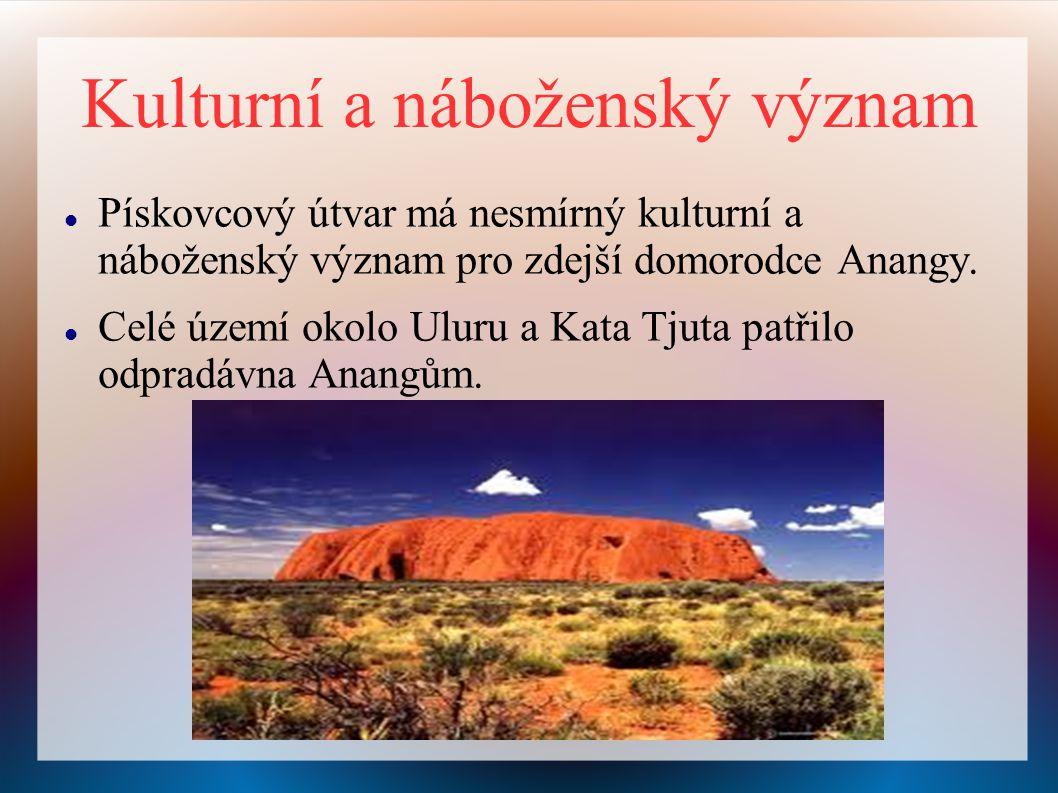 Kulturní a náboženský význam Pískovcový útvar má nesmírný kulturní a náboženský význam pro zdejší domorodce Anangy. Celé území okolo Uluru a Kata Tjut