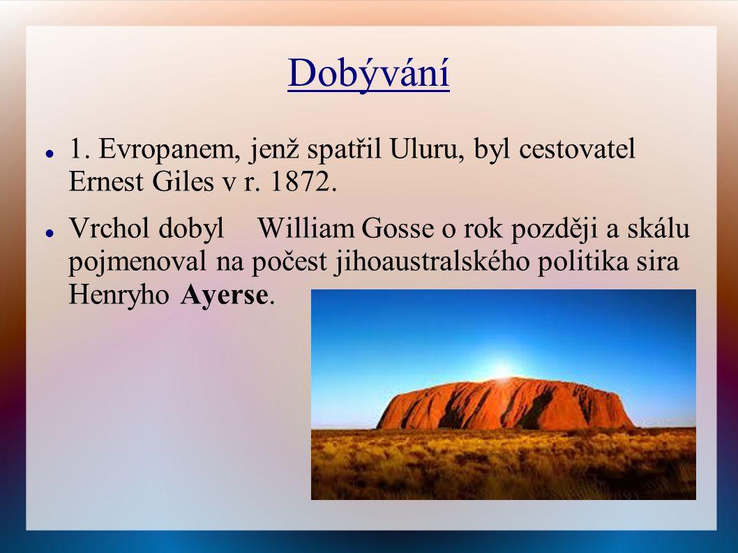 Dobývání 1. Evropanem, jenž spatřil Uluru, byl cestovatel Ernest Giles v r. 1872. Vrchol dobyl William Gosse o rok později a skálu pojmenoval na počes