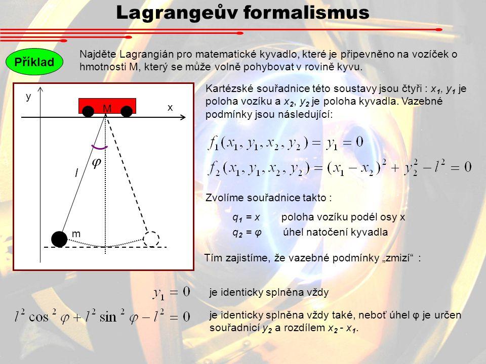 Lagrangeův formalismus Příklad Najděte Lagrangián pro matematické kyvadlo, které je připevněno na vozíček o hmotnosti M, který se může volně pohybovat v rovině kyvu.