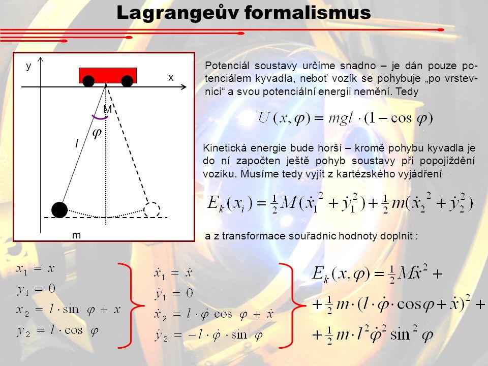 """Lagrangeův formalismus l x y M m Potenciál soustavy určíme snadno – je dán pouze po- tenciálem kyvadla, neboť vozík se pohybuje """"po vrstev- nici a svou potenciální energii nemění."""