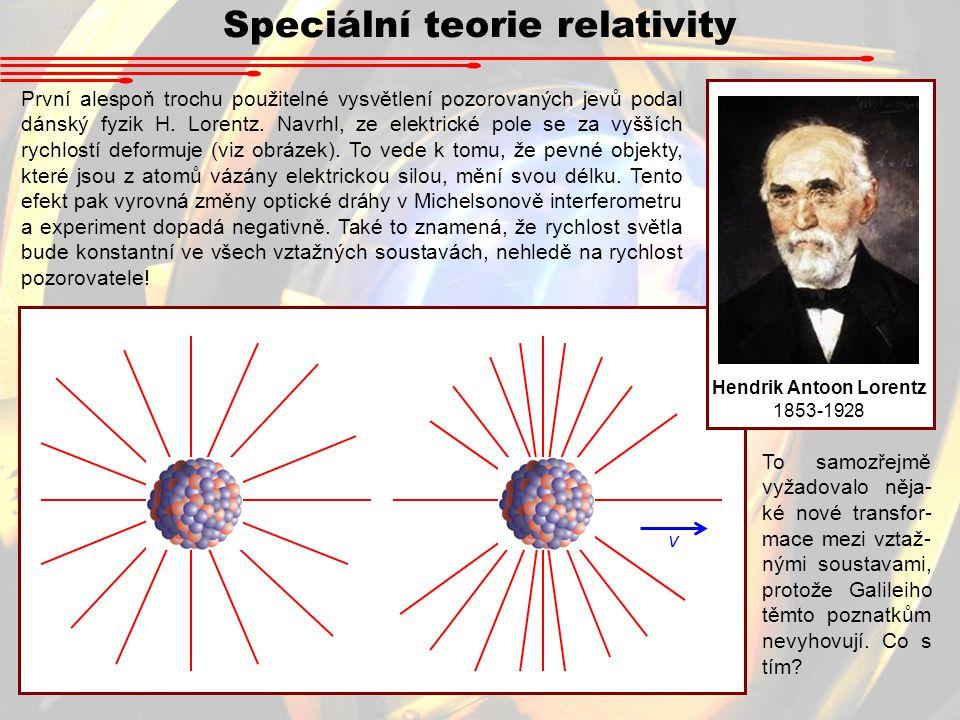 Speciální teorie relativity První alespoň trochu použitelné vysvětlení pozorovaných jevů podal dánský fyzik H.