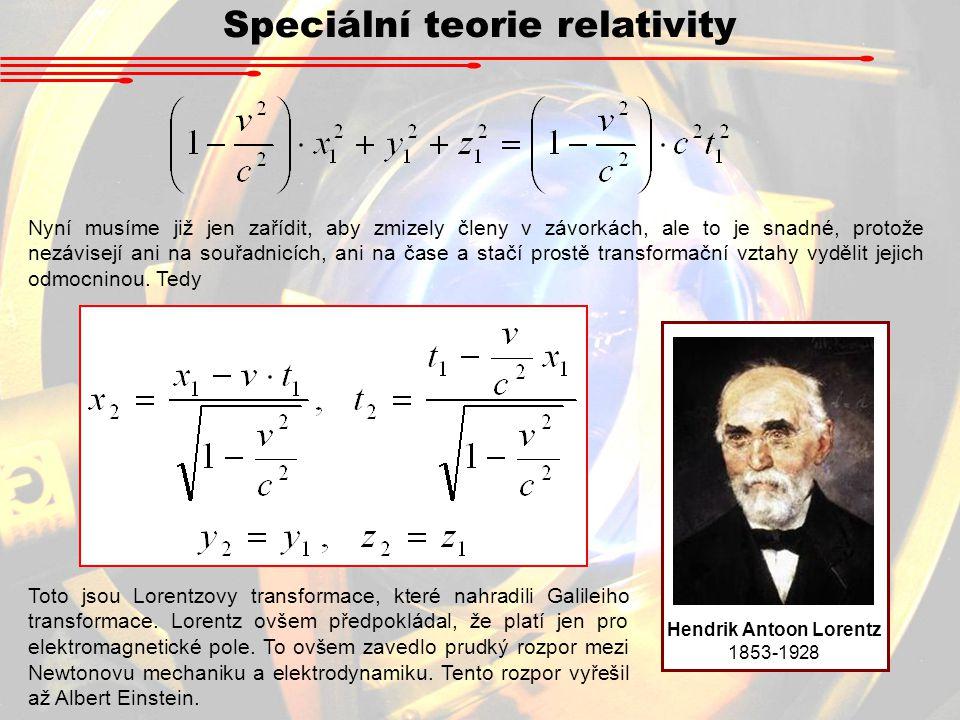 Speciální teorie relativity Nyní musíme již jen zařídit, aby zmizely členy v závorkách, ale to je snadné, protože nezávisejí ani na souřadnicích, ani na čase a stačí prostě transformační vztahy vydělit jejich odmocninou.
