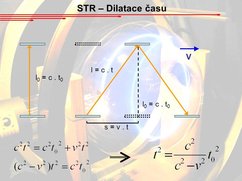 STR – Dilatace času l 0 = c. t 0 l = c. t V s = v. t l 0 = c. t 0