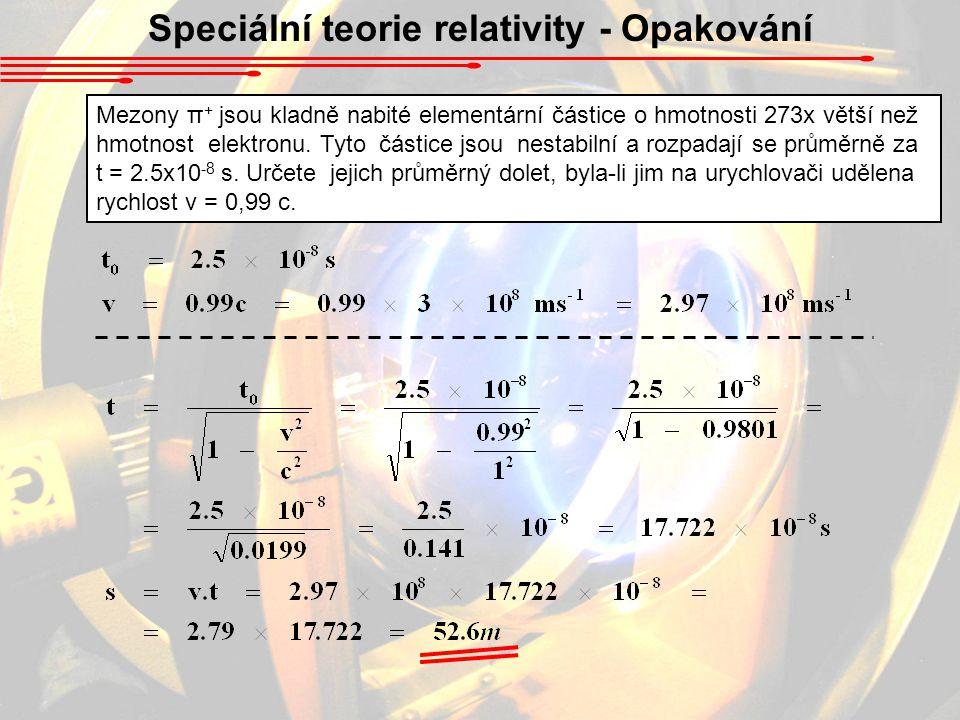 Speciální teorie relativity - Opakování Mezony π + jsou kladně nabité elementární částice o hmotnosti 273x větší než hmotnost elektronu.