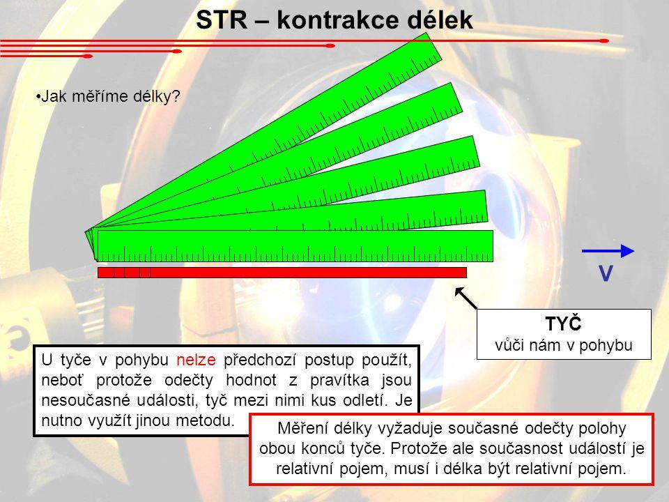 STR – kontrakce délek TYČ vůči nám v pohybu V Jak měříme délky.
