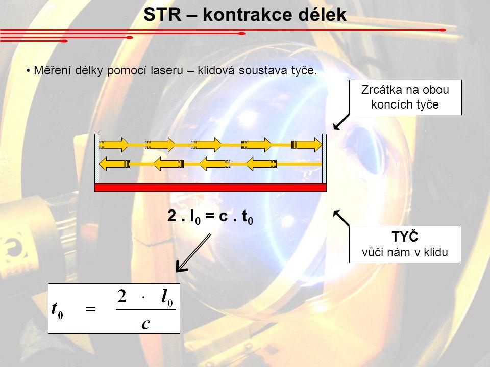 STR – kontrakce délek Měření délky pomocí laseru – klidová soustava tyče.