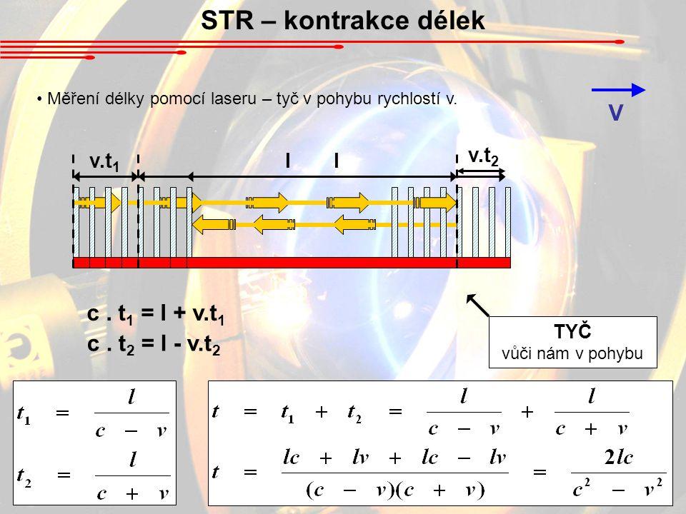 STR – kontrakce délek TYČ vůči nám v pohybu V Měření délky pomocí laseru – tyč v pohybu rychlostí v.