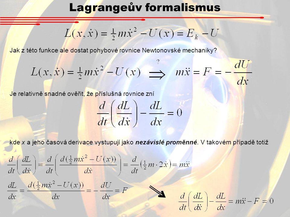 Lagrangeův formalismus Jak z této funkce ale dostat pohybové rovnice Newtonovské mechaniky.
