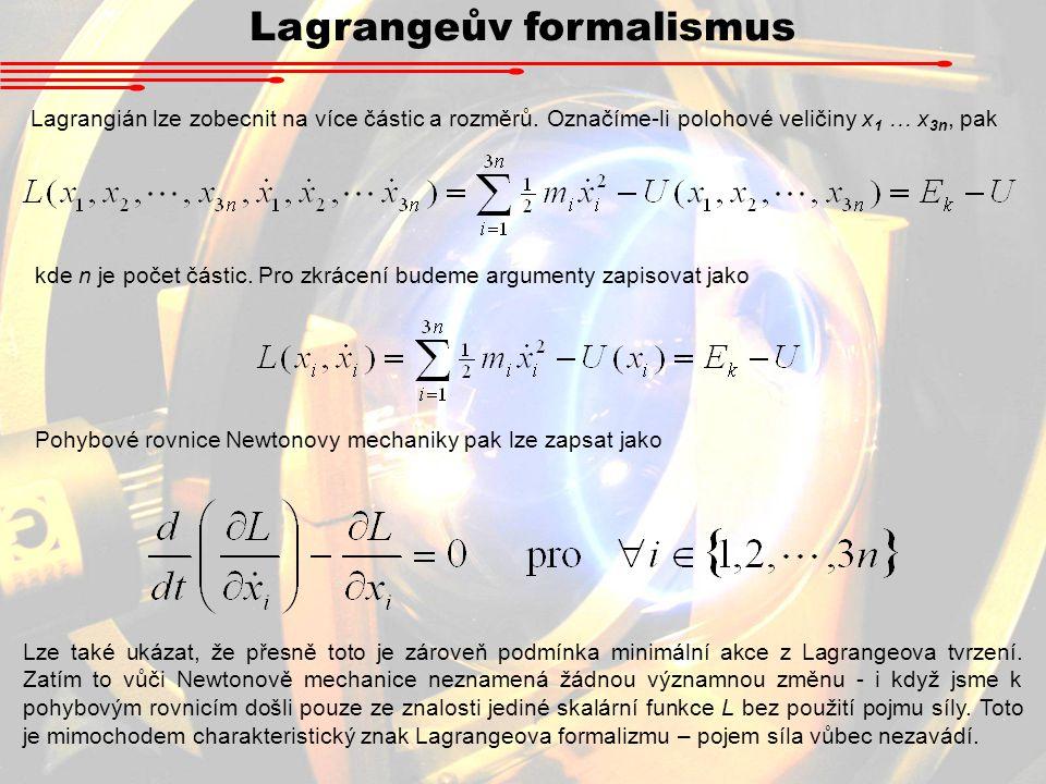 Lagrangeův formalismus Lagrangián lze zobecnit na více částic a rozměrů.