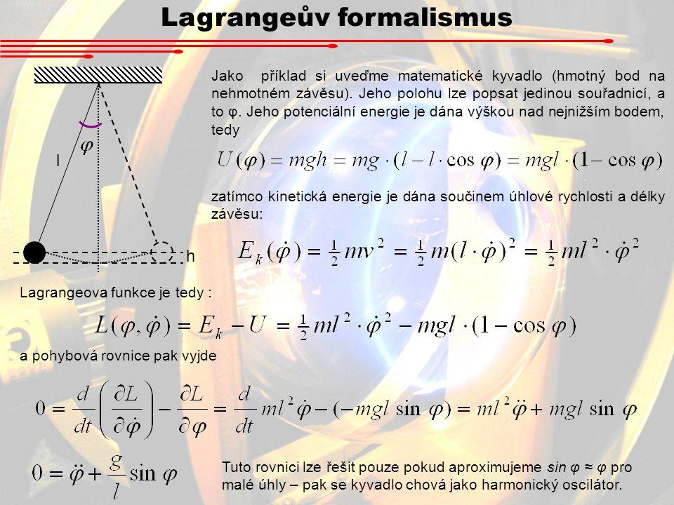 Lagrangeův formalismus l Jako příklad si uveďme matematické kyvadlo (hmotný bod na nehmotném závěsu).