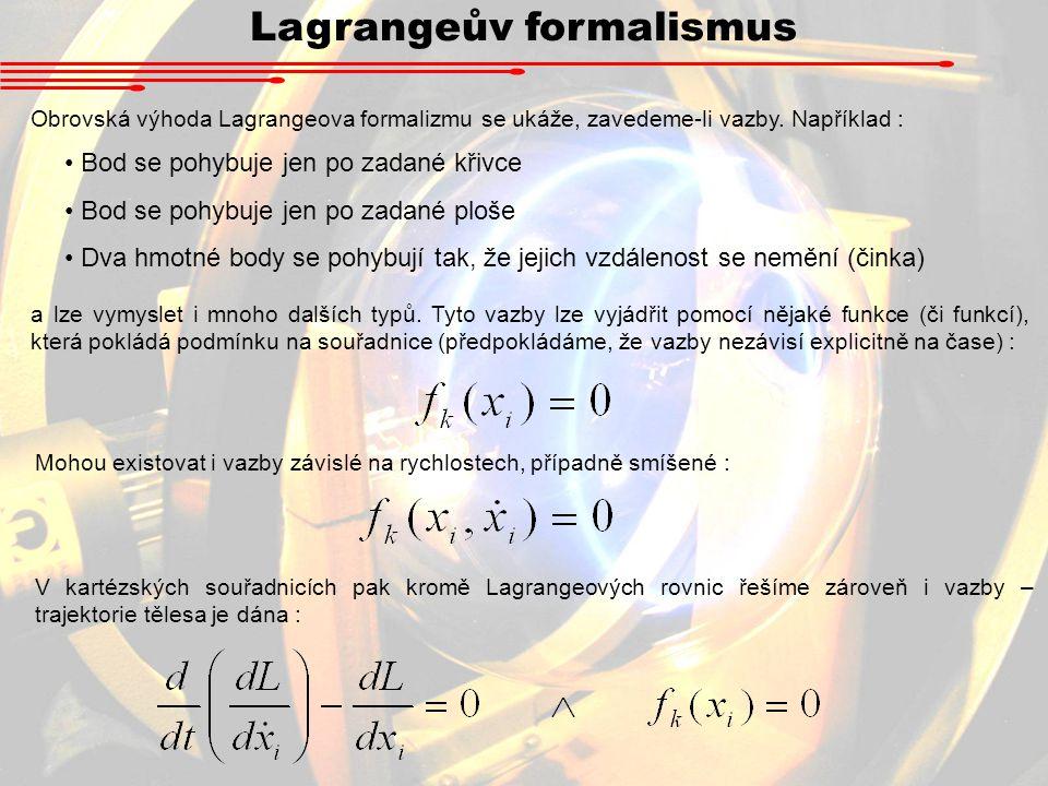Lagrangeův formalismus Příklad Sestavte vazebnou podmínku pro HB, který se a)pohybuje na povrchu válce b)pohybuje po šroubovici, která na 1 otáčce nastoupá o s Příklad Sestavte vazebnou podmínku pro tažnou křivku – trajektorii, kterou opisuje břemeno připojené za traktor na pevné tyči, jejíž počáteční směr je kolmý na směr jízdy.