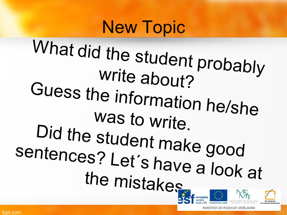 New Topic What did the student probably write about? Guess the information he/she was to write. Did the student make good sentences? Let´s have a look