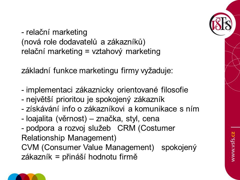 - relační marketing (nová role dodavatelů a zákazníků) relační marketing = vztahový marketing základní funkce marketingu firmy vyžaduje: - implementac