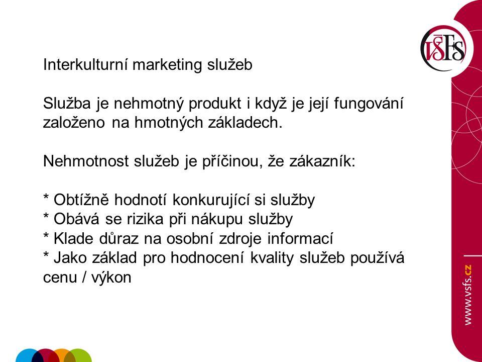 Interkulturní marketing služeb Služba je nehmotný produkt i když je její fungování založeno na hmotných základech. Nehmotnost služeb je příčinou, že z