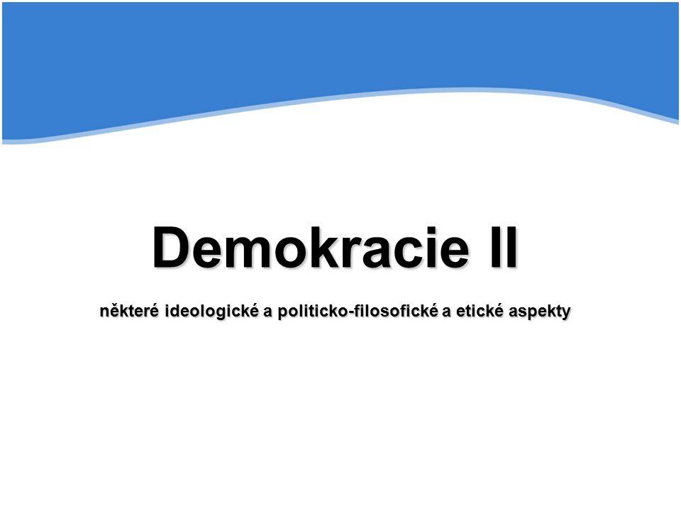 Demokracie II některé ideologické a politicko-filosofické a etické aspekty