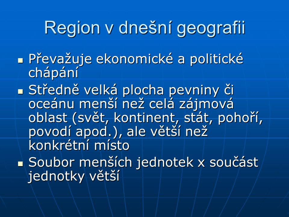 Region v dnešní geografii Převažuje ekonomické a politické chápání Převažuje ekonomické a politické chápání Středně velká plocha pevniny či oceánu men