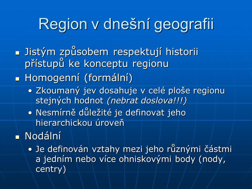 Region v dnešní geografii Jistým způsobem respektují historii přístupů ke konceptu regionu Jistým způsobem respektují historii přístupů ke konceptu re