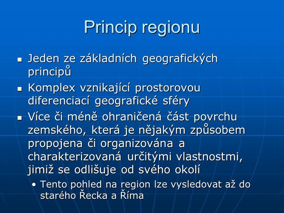 Princip regionu Jeden ze základních geografických principů Jeden ze základních geografických principů Komplex vznikající prostorovou diferenciací geog