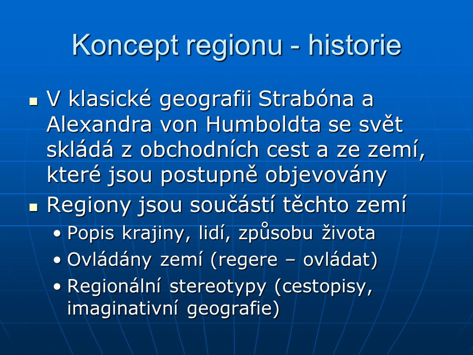 Koncept regionu - historie V klasické geografii Strabóna a Alexandra von Humboldta se svět skládá z obchodních cest a ze zemí, které jsou postupně obj