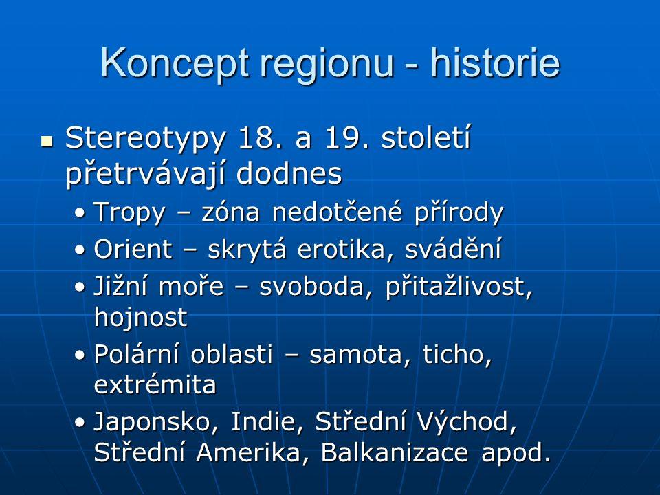 Koncept regionu - historie Stereotypy 18. a 19. století přetrvávají dodnes Stereotypy 18. a 19. století přetrvávají dodnes Tropy – zóna nedotčené přír