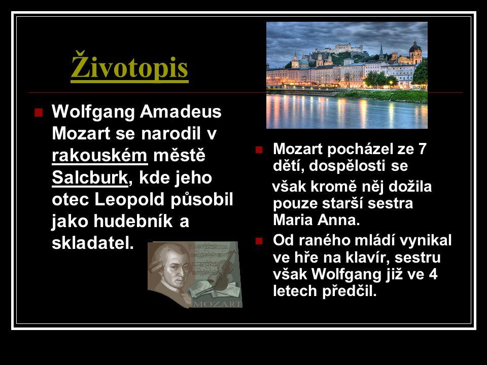 Životopis Wolfgang Amadeus Mozart se narodil v rakouském městě Salcburk, kde jeho otec Leopold působil jako hudebník a skladatel. Mozart pocházel ze 7
