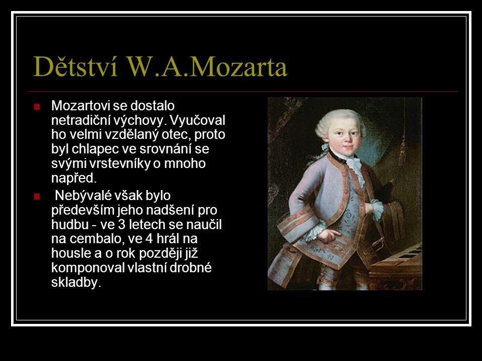Dětství W.A.Mozarta Mozartovi se dostalo netradiční výchovy. Vyučoval ho velmi vzdělaný otec, proto byl chlapec ve srovnání se svými vrstevníky o mnoh