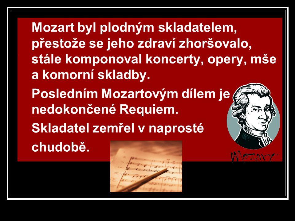Mozart byl plodným skladatelem, přestože se jeho zdraví zhoršovalo, stále komponoval koncerty, opery, mše a komorní skladby. Posledním Mozartovým díle