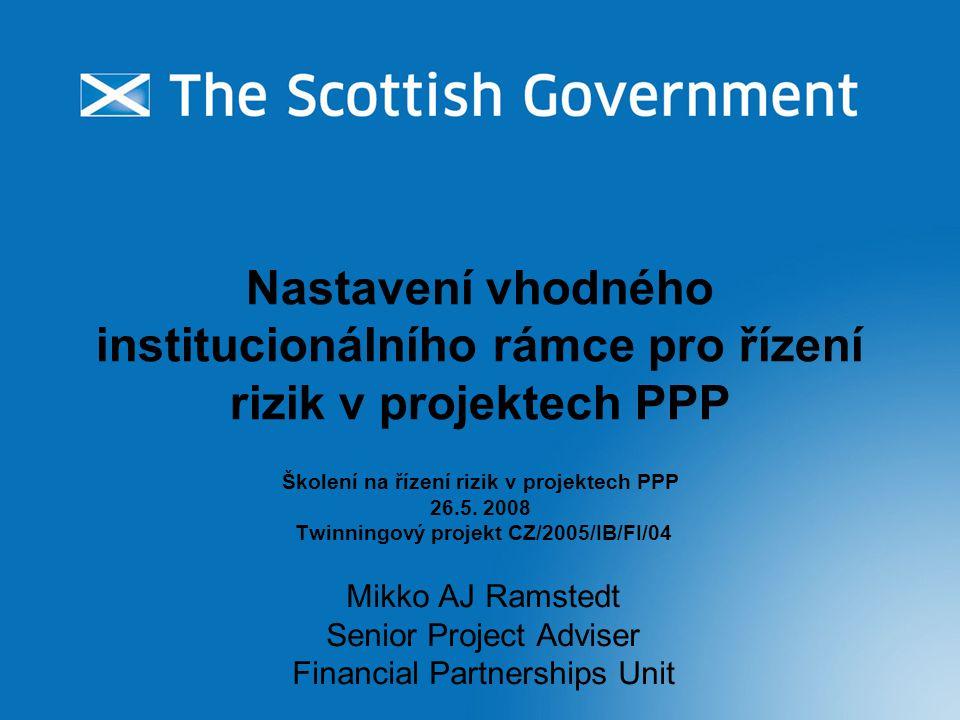 Nastavení vhodného institucionálního rámce pro řízení rizik v projektech PPP Školení na řízení rizik v projektech PPP 26.5. 2008 Twinningový projekt C