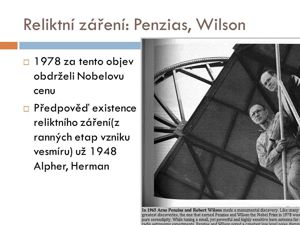 Reliktní záření: Penzias, Wilson  1978 za tento objev obdrželi Nobelovu cenu  Předpověď existence reliktního záření(z ranných etap vzniku vesmíru) u