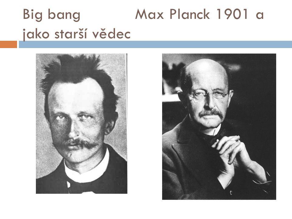 Big bang Max Planck 1901 a jako starší vědec