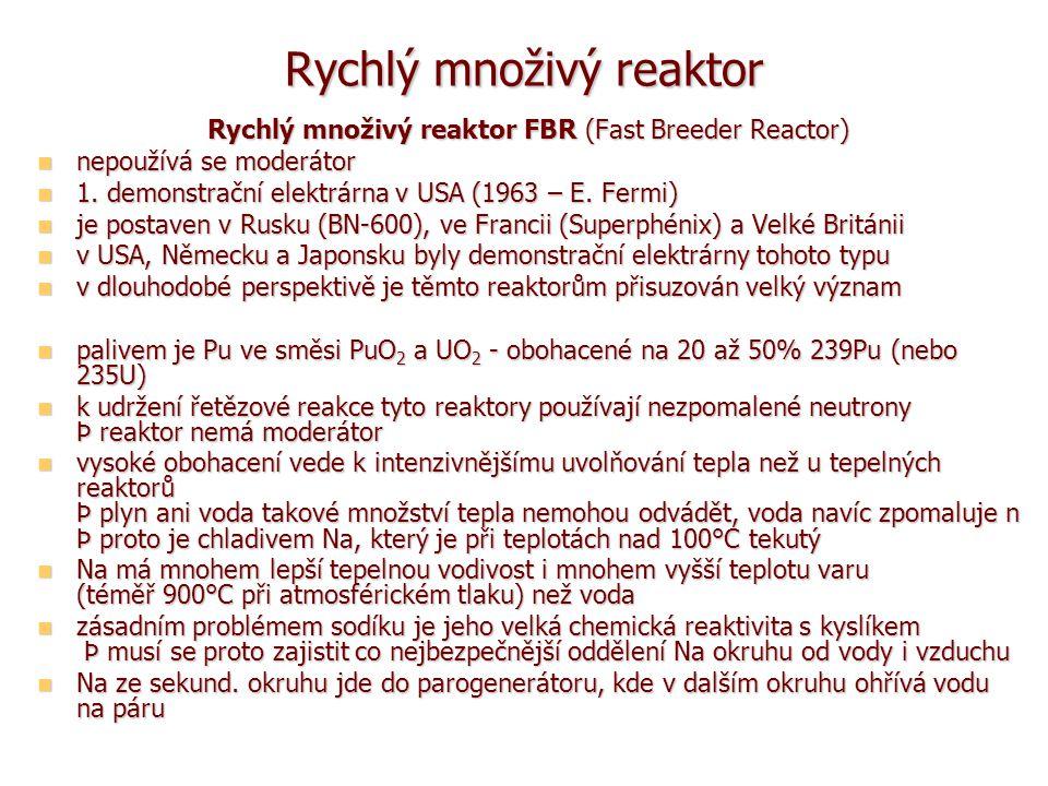 Rychlý množivý reaktor Rychlý množivý reaktor FBR (Fast Breeder Reactor) nepoužívá se moderátor nepoužívá se moderátor 1.