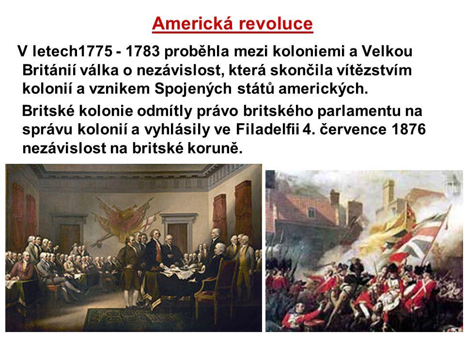 Americká revoluce V letech1775 - 1783 proběhla mezi koloniemi a Velkou Británií válka o nezávislost, která skončila vítězstvím kolonií a vznikem Spoje
