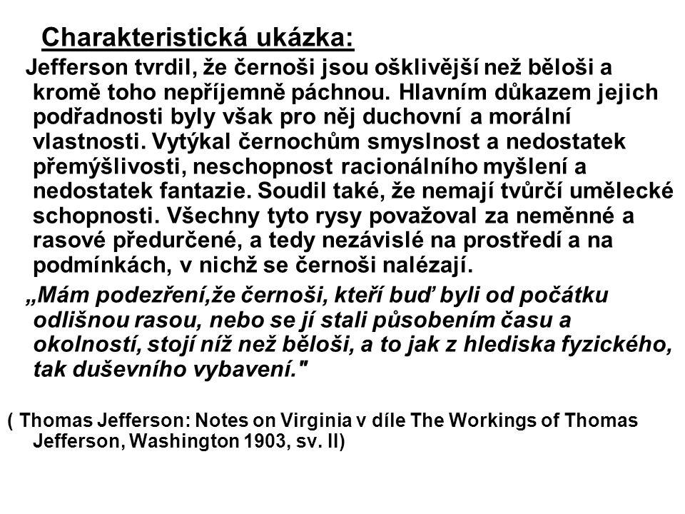 Charakteristická ukázka: Jefferson tvrdil, že černoši jsou ošklivější než běloši a kromě toho nepříjemně páchnou. Hlavním důkazem jejich podřadnosti b