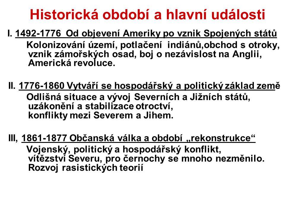 Historická období a hlavní události I. 1492-1776 Od objevení Ameriky po vznik Spojených států Kolonizování území, potlačení indiánů,obchod s otroky, v