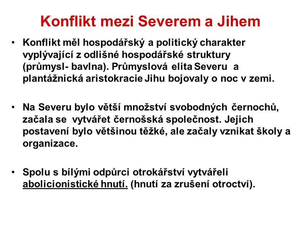 Konflikt mezi Severem a Jihem Konflikt měl hospodářský a politický charakter vyplývající z odlišné hospodářské struktury (průmysl- bavlna). Průmyslová