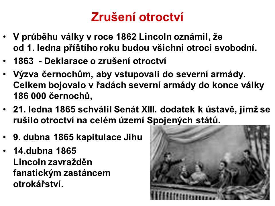 Zrušení otroctví V průběhu války v roce 1862 Lincoln oznámil, že od 1. ledna příštího roku budou všichni otroci svobodní. 1863 - Deklarace o zrušení o