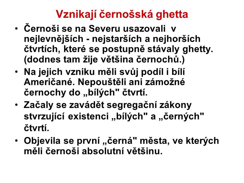 Vznikají černošská ghetta Černoši se na Severu usazovali v nejlevnějších - nejstarších a nejhorších čtvrtích, které se postupně stávaly ghetty.