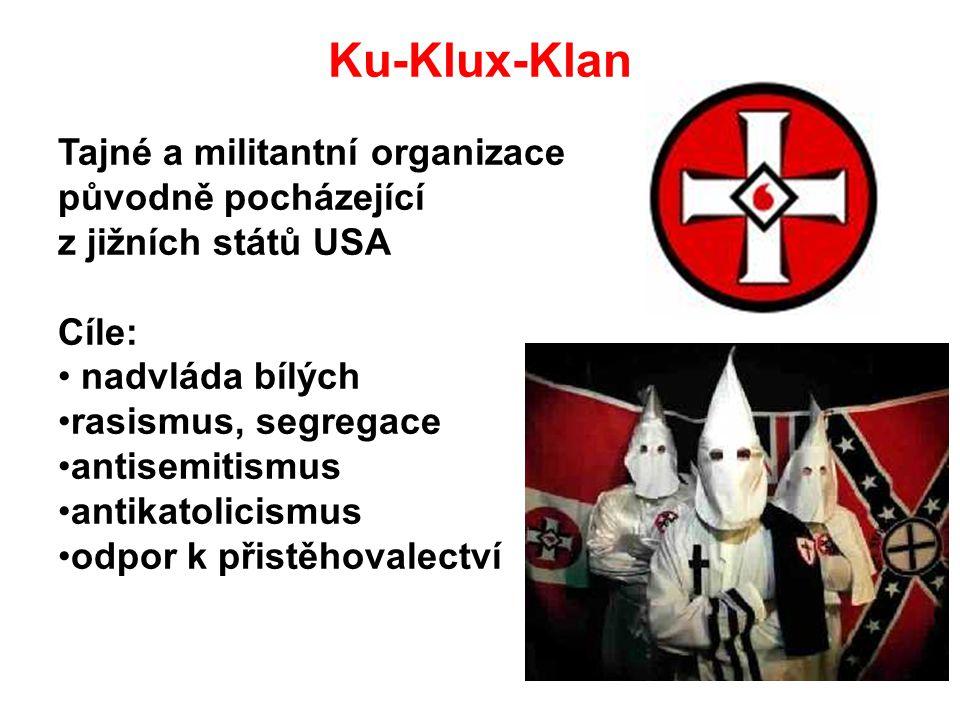 Ku-Klux-Klan Tajné a militantní organizace původně pocházející z jižních států USA Cíle: nadvláda bílých rasismus, segregace antisemitismus antikatolicismus odpor k přistěhovalectví