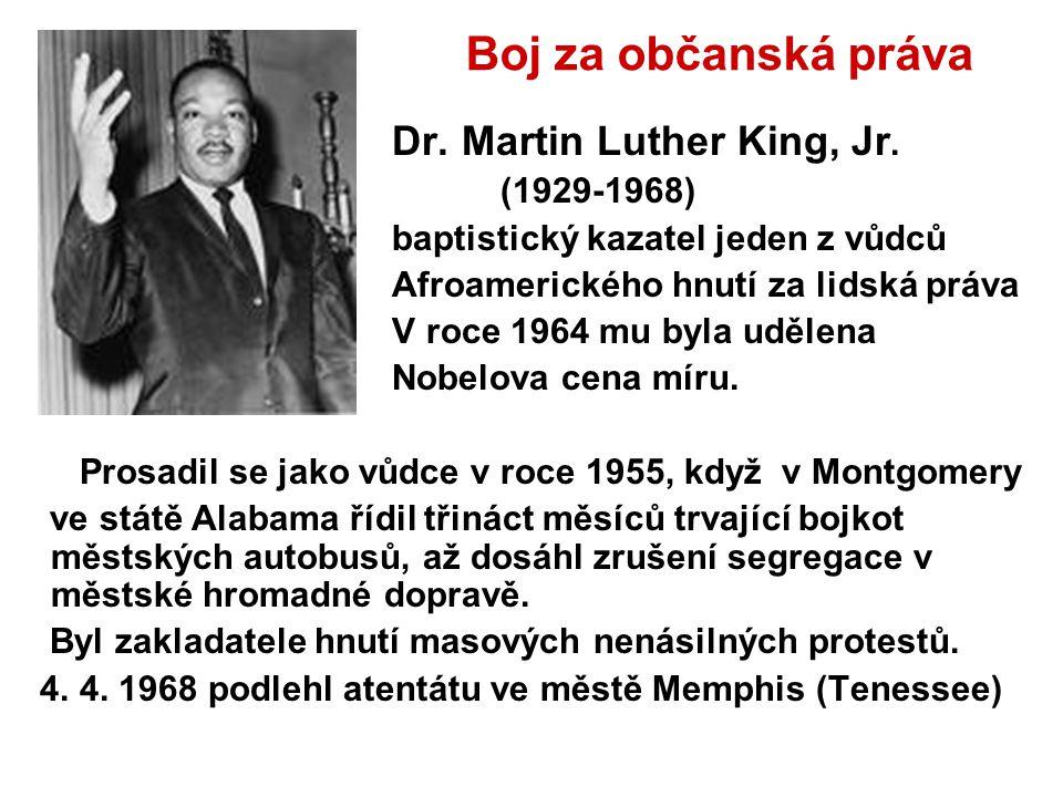 Boj za občanská práva Dr. Martin Luther King, Jr. (1929-1968) baptistický kazatel jeden z vůdců Afroamerického hnutí za lidská práva V roce 1964 mu by