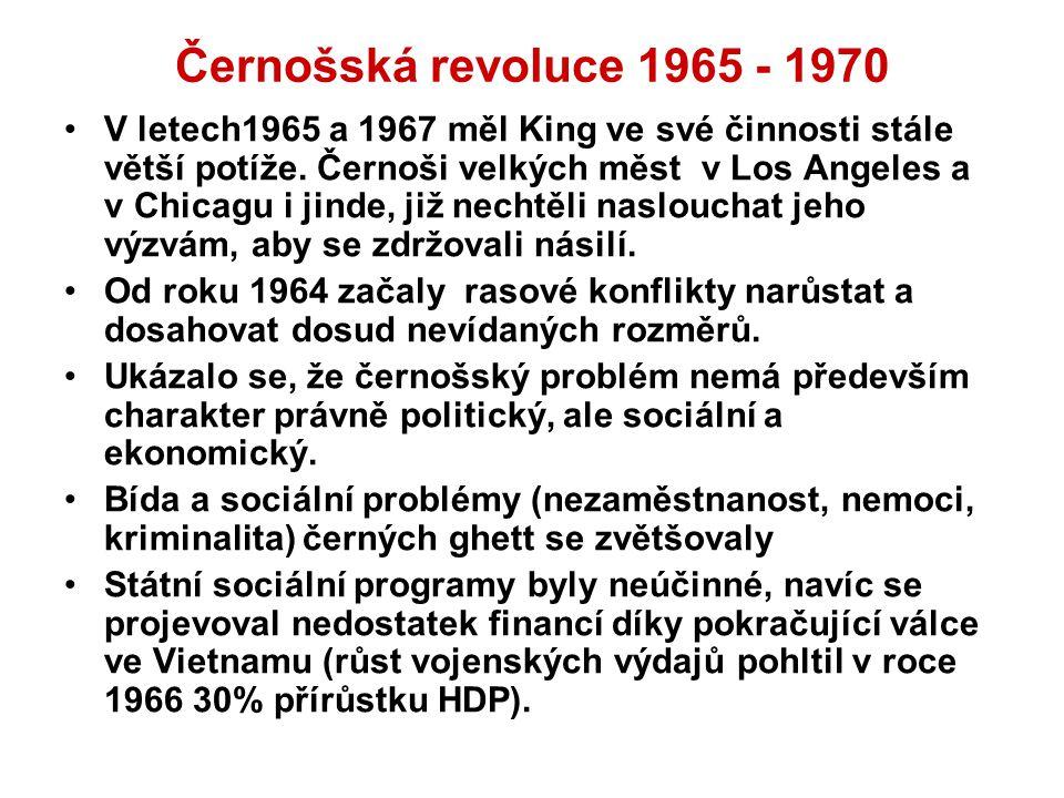 Černošská revoluce 1965 - 1970 V letech1965 a 1967 měl King ve své činnosti stále větší potíže. Černoši velkých měst v Los Angeles a v Chicagu i jinde