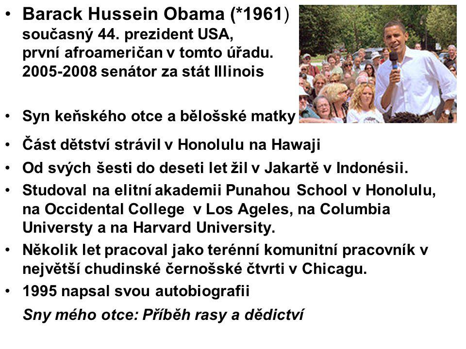 Barack Hussein Obama (*1961) současný 44. prezident USA, první afroameričan v tomto úřadu. 2005-2008 senátor za stát Illinois Syn keňského otce a bělo