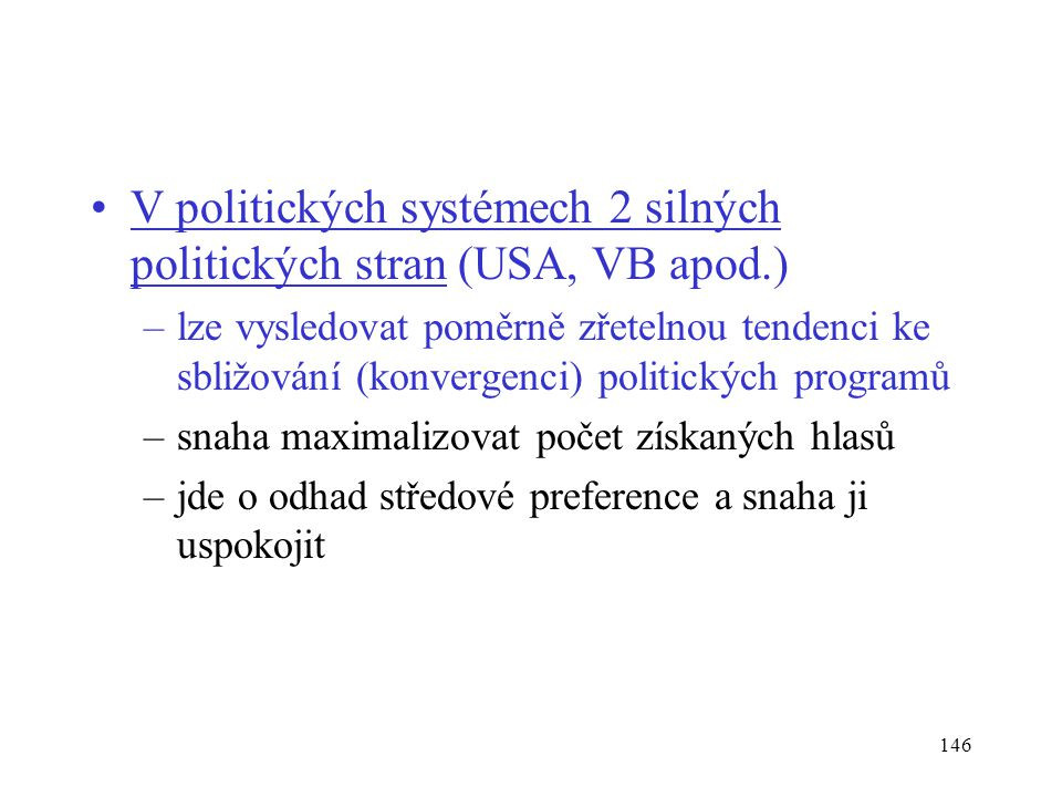146 V politických systémech 2 silných politických stran (USA, VB apod.) –lze vysledovat poměrně zřetelnou tendenci ke sbližování (konvergenci) politic