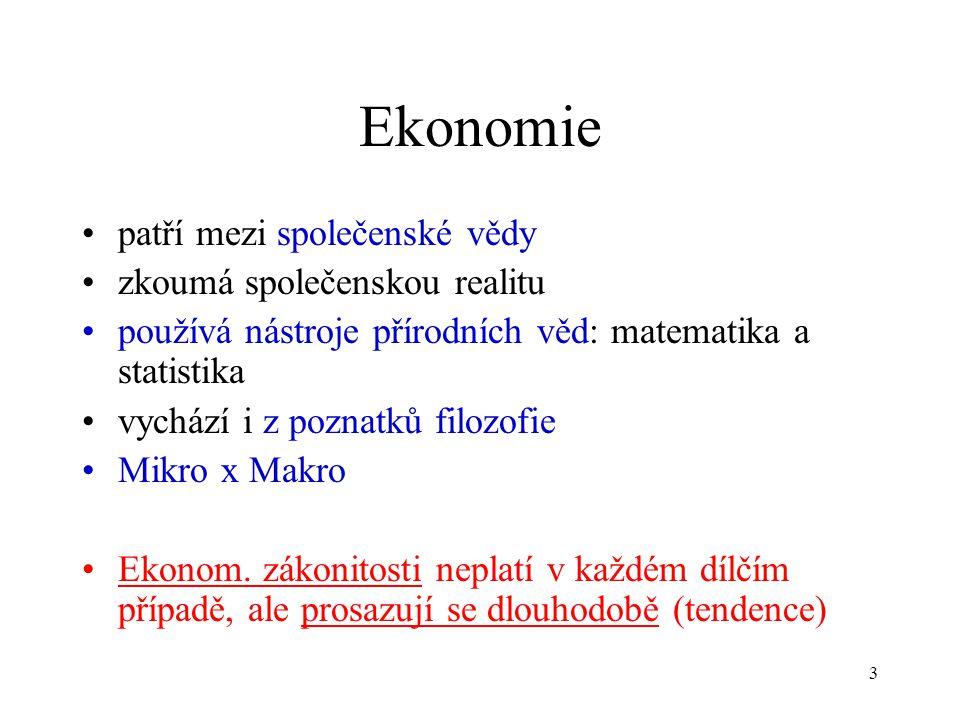 3 Ekonomie patří mezi společenské vědy zkoumá společenskou realitu používá nástroje přírodních věd: matematika a statistika vychází i z poznatků filoz