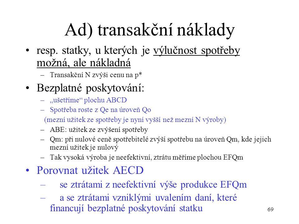 """69 Ad) transakční náklady resp. statky, u kterých je výlučnost spotřeby možná, ale nákladná –Transakční N zvýši cenu na p* Bezplatné poskytování: –""""uš"""